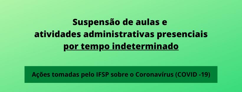 Suspensão de aulas e atividades administrativas presenciais por tempo indeterminado